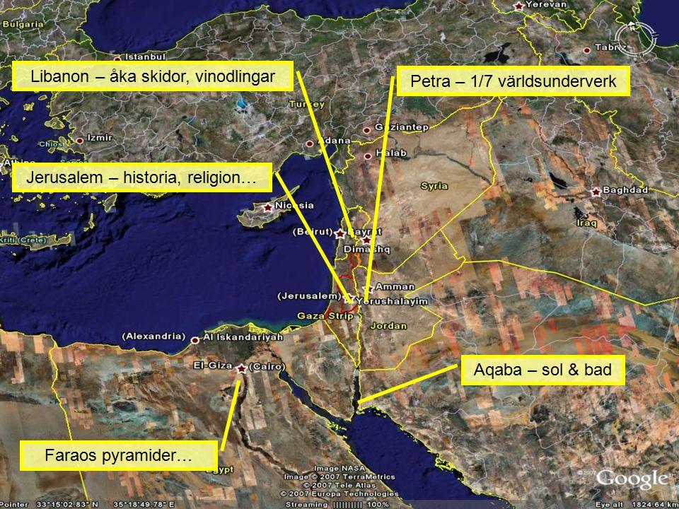 Jerusalem – historia, religion… Aqaba – sol & bad Petra – 1/7 världsunderverk Libanon – åka skidor, vinodlingar Faraos pyramider…