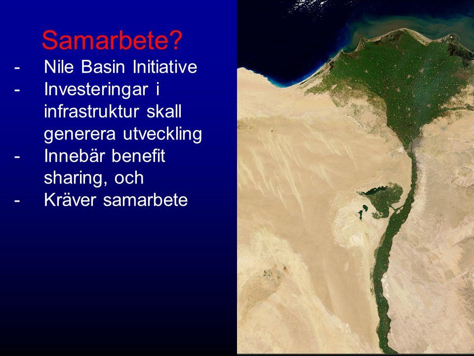 Samarbete? -Nile Basin Initiative -Investeringar i infrastruktur skall generera utveckling -Innebär benefit sharing, och -Kräver samarbete