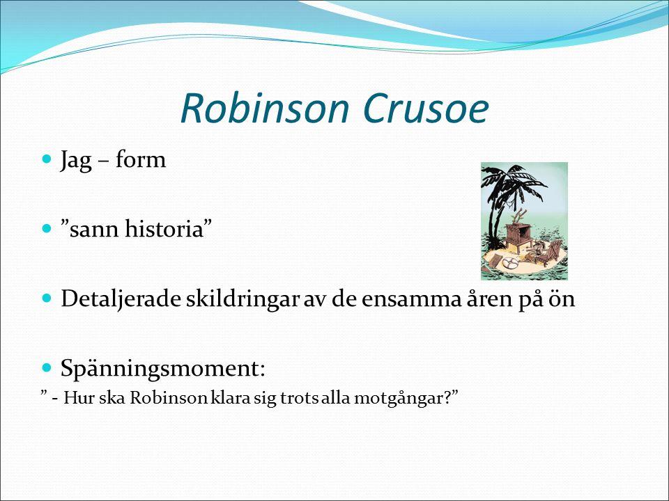 Robinson Crusoe 1720 Populär ungdomsbok Identifikation Källa: http://www.deadmentellnotales.com/onlinetexts/robinson/images/title.jpg Rika, religiösa borgare Vanligt med skeppsbrutna sjömän
