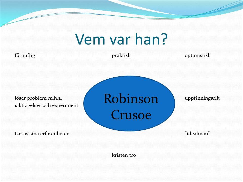 """Robinson Crusoe Jag – form """"sann historia"""" Detaljerade skildringar av de ensamma åren på ön Spänningsmoment: """" - Hur ska Robinson klara sig trots alla"""