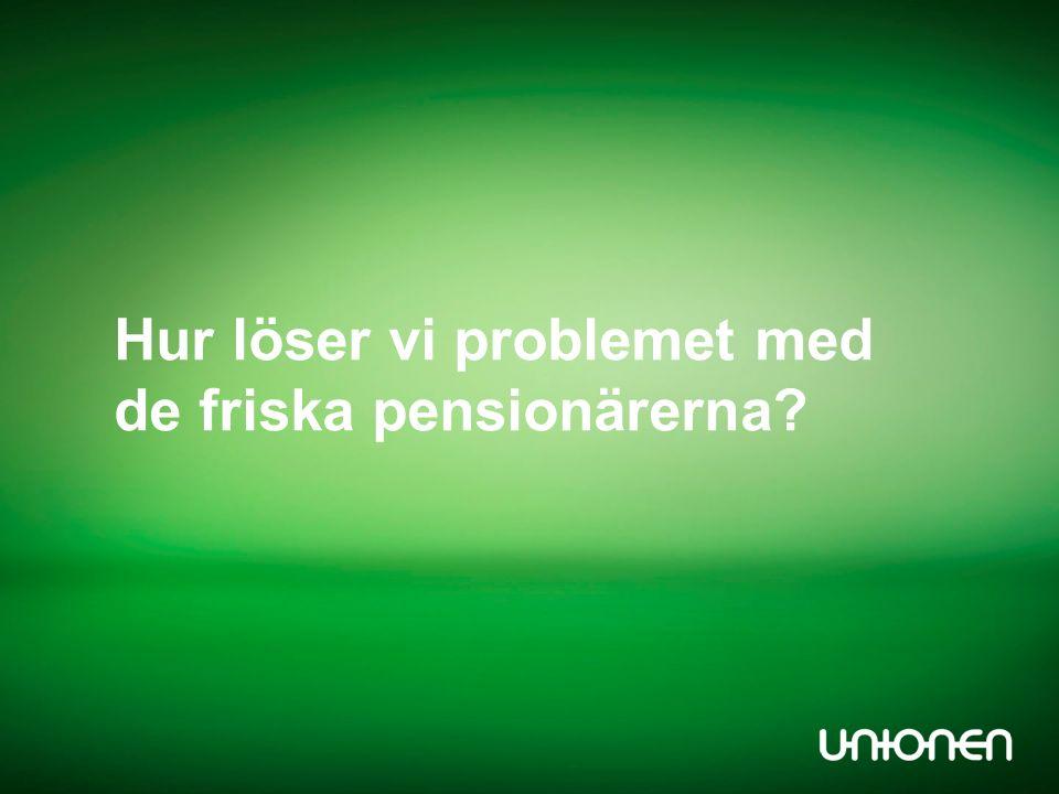 Hur löser vi problemet med de friska pensionärerna?