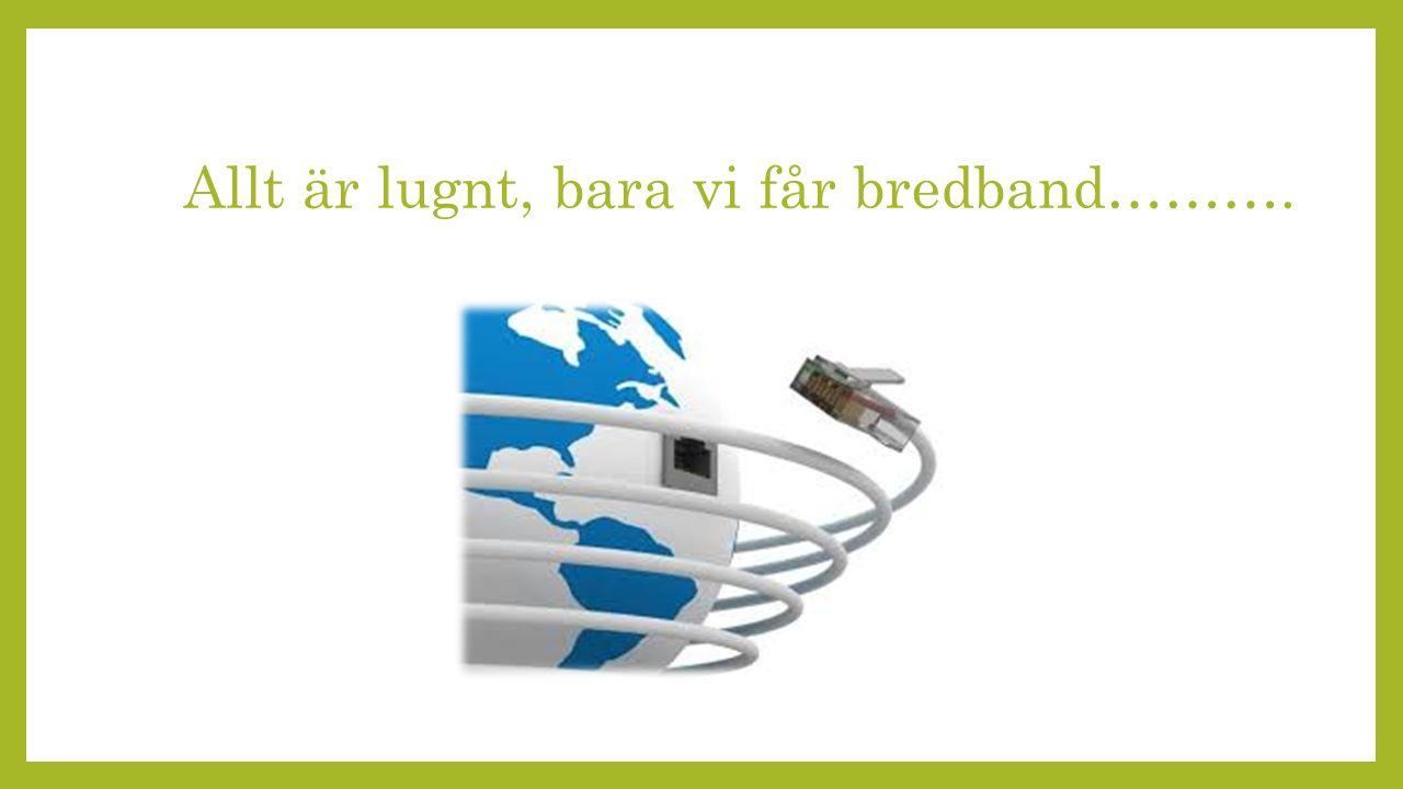 Allt är lugnt, bara vi får bredband……….