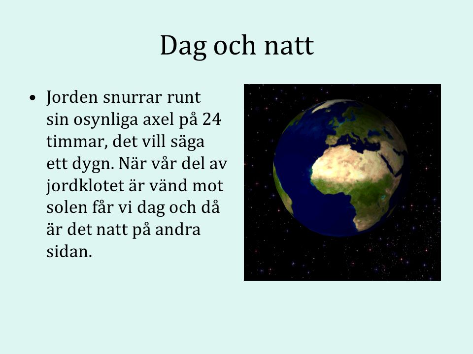Dag och natt Jorden snurrar runt sin osynliga axel på 24 timmar, det vill säga ett dygn.