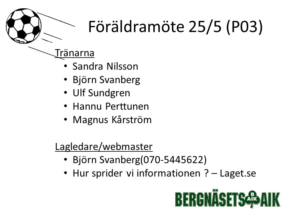 Tränarna Sandra Nilsson Björn Svanberg Ulf Sundgren Hannu Perttunen Magnus Kårström Lagledare/webmaster Björn Svanberg(070-5445622) Hur sprider vi inf