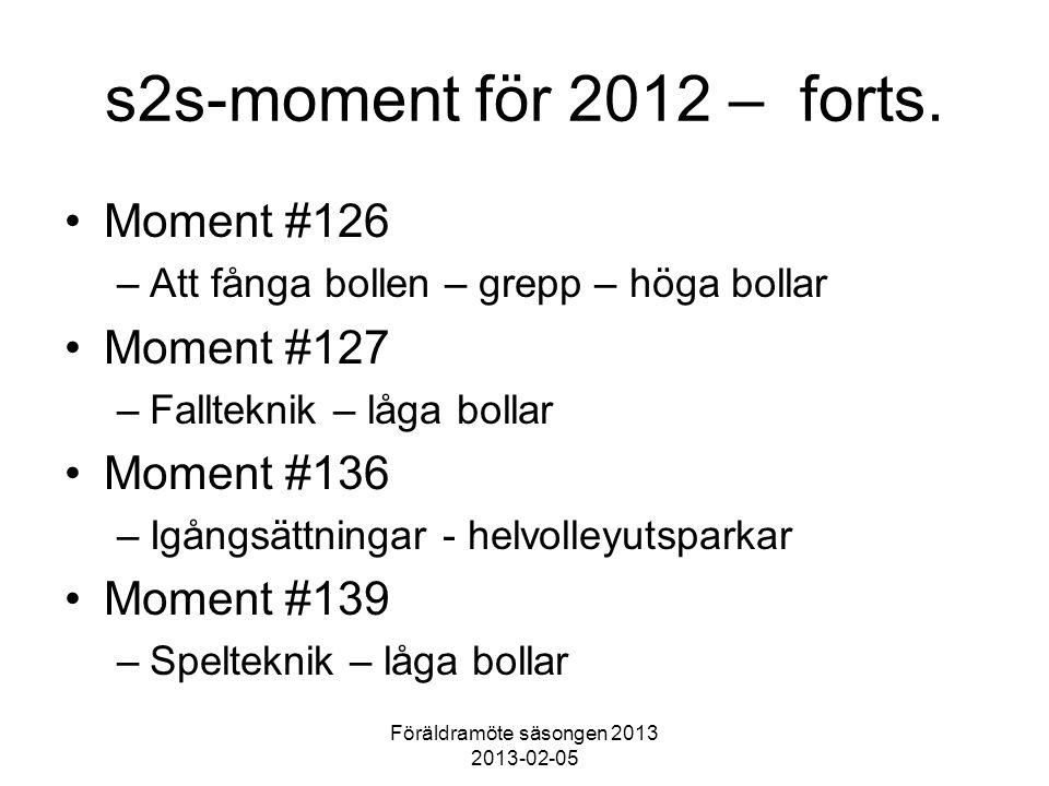 Föräldramöte säsongen 2013 2013-02-05 s2s-moment för 2012 – forts. Moment #126 –Att fånga bollen – grepp – höga bollar Moment #127 –Fallteknik – låga