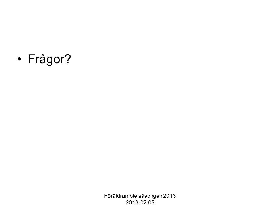 Föräldramöte säsongen 2013 2013-02-05 Frågor?