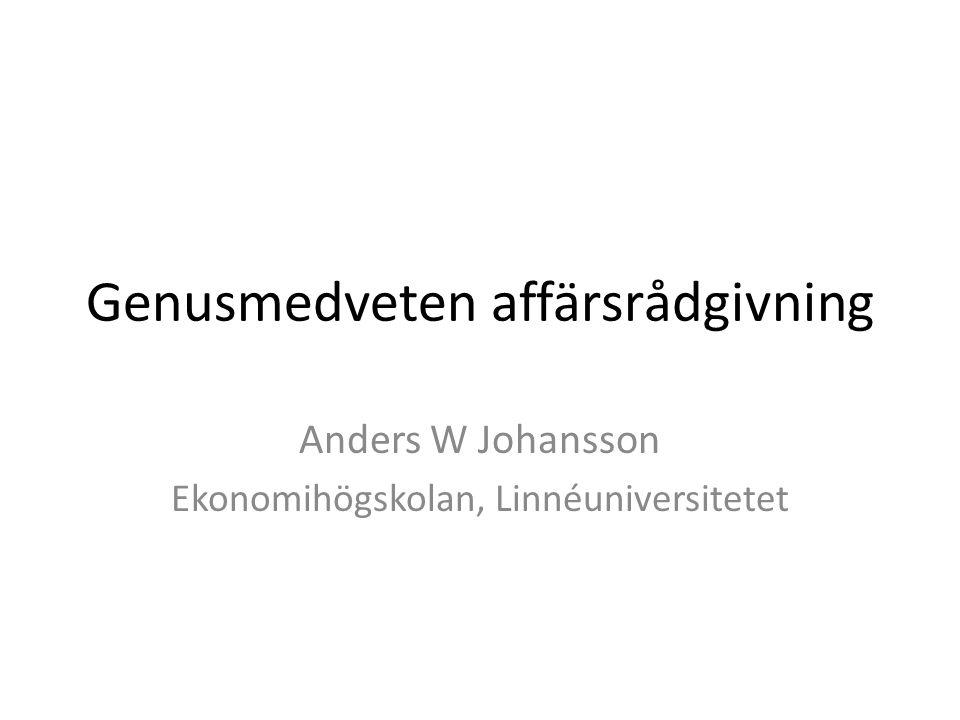 Genusmedveten affärsrådgivning Anders W Johansson Ekonomihögskolan, Linnéuniversitetet