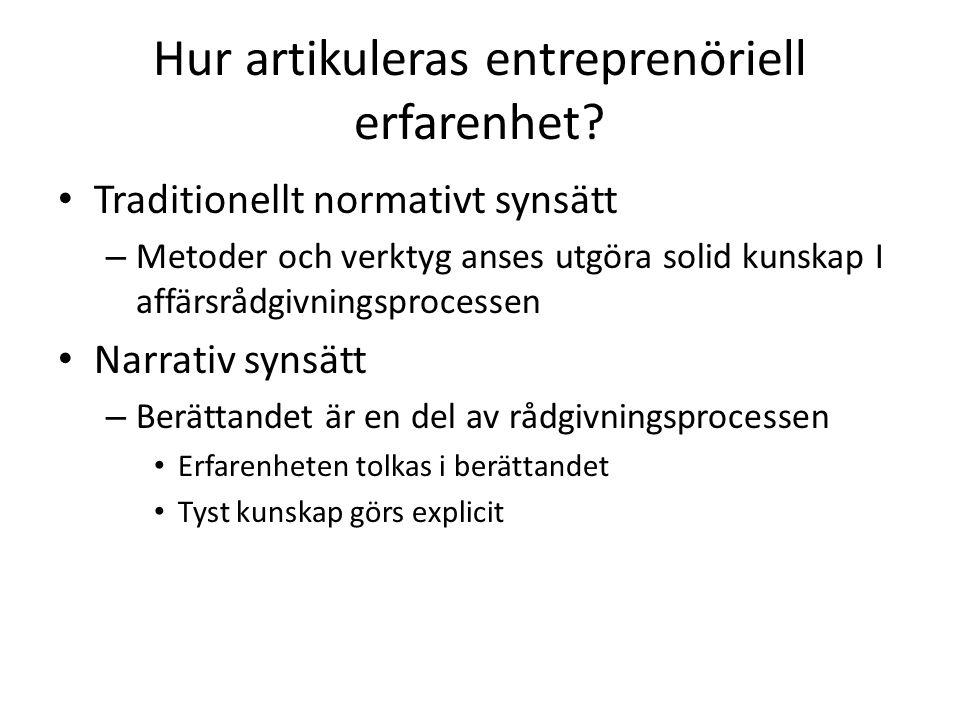 Hur artikuleras entreprenöriell erfarenhet? Traditionellt normativt synsätt – Metoder och verktyg anses utgöra solid kunskap I affärsrådgivningsproces