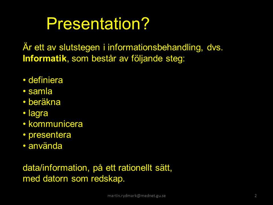 Presentation. Är ett av slutstegen i informationsbehandling, dvs.