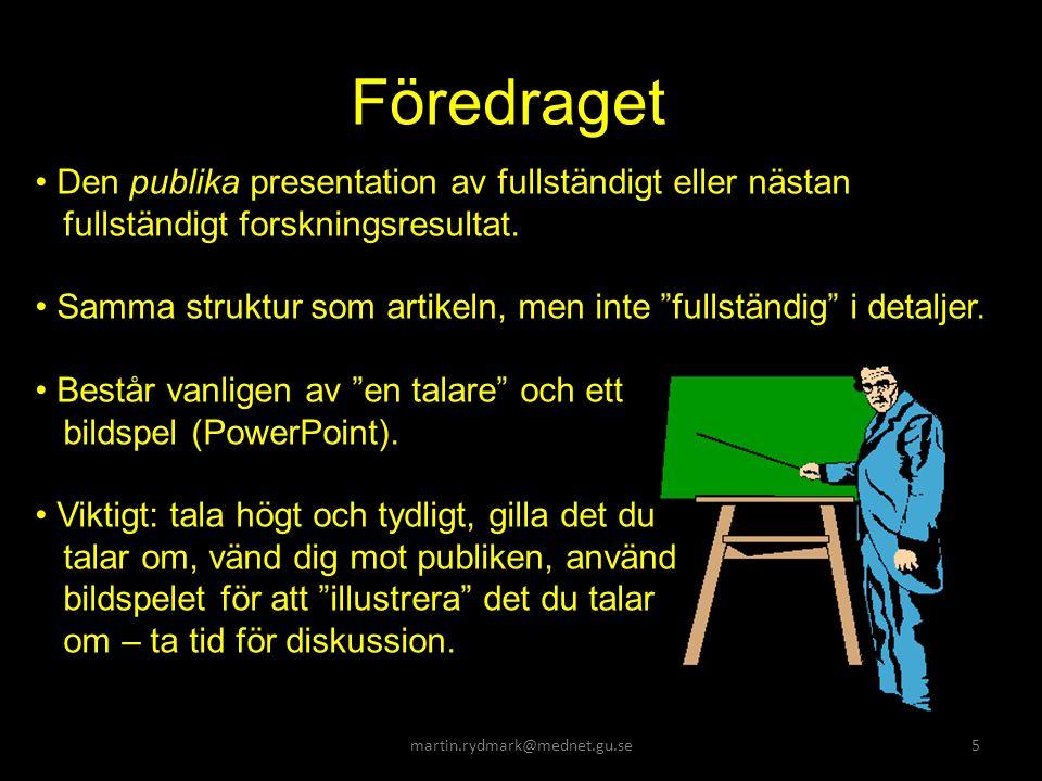 martin.rydmark@mednet.gu.se5 Föredraget Den publika presentation av fullständigt eller nästan fullständigt forskningsresultat.