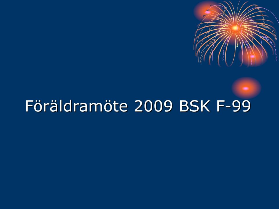 Föräldramöte 2009 BSK F-99