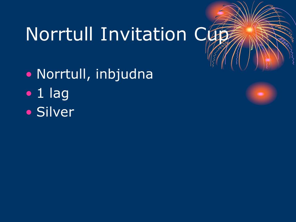Norrtull Invitation Cup Norrtull, inbjudna 1 lag Silver