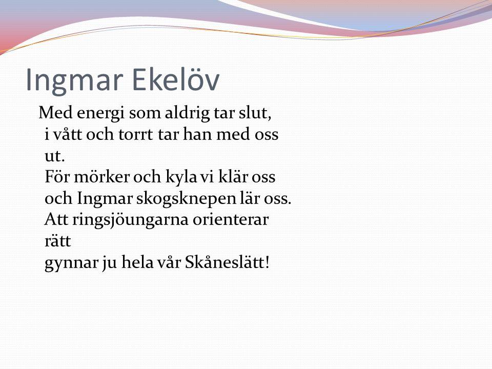 Ingmar Ekelöv Med energi som aldrig tar slut, i vått och torrt tar han med oss ut.