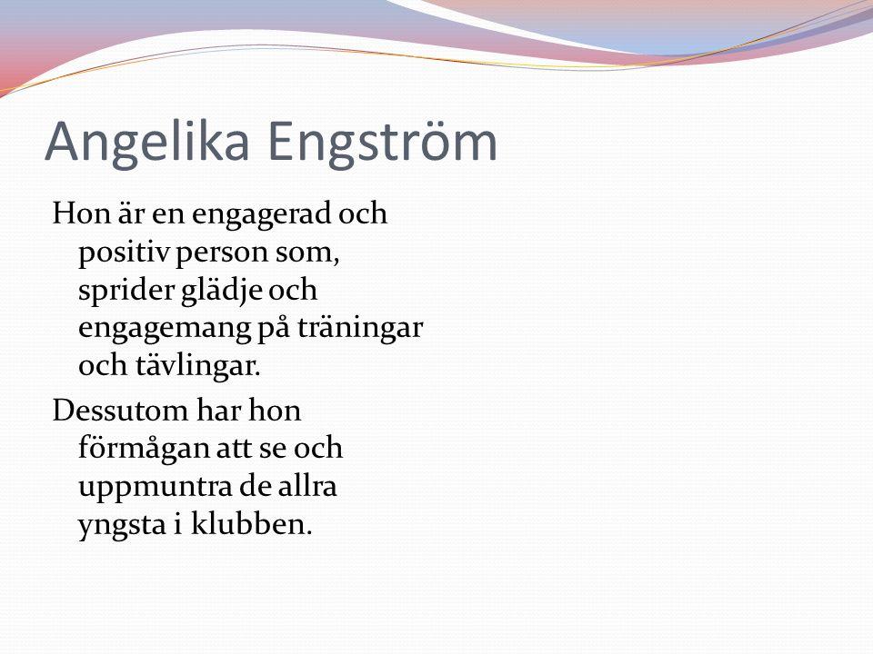 Angelika Engström Hon är en engagerad och positiv person som, sprider glädje och engagemang på träningar och tävlingar.