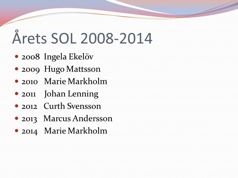 Årets SOL 2008-2014 2008 Ingela Ekelöv 2009 Hugo Mattsson 2010 Marie Markholm 2011 Johan Lenning 2012 Curth Svensson 2013 Marcus Andersson 2014 Marie Markholm