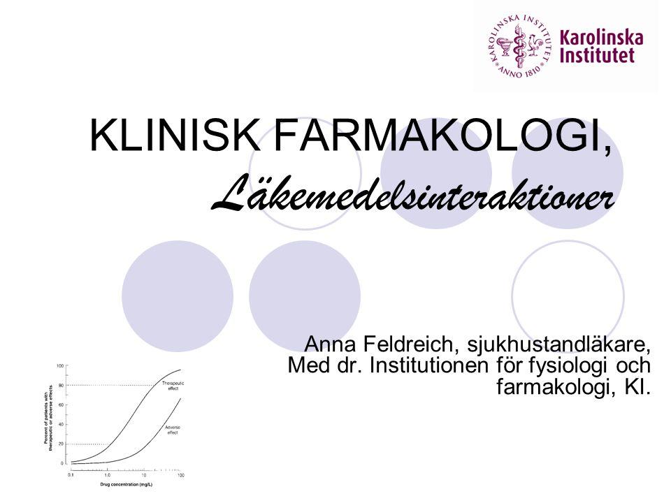 KLINISK FARMAKOLOGI, Läkemed elsinteraktioner Anna Feldreich, sjukhustandläkare, Med dr.