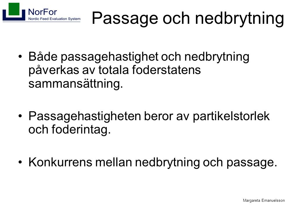 Margareta Emanuelsson Passage och nedbrytning Både passagehastighet och nedbrytning påverkas av totala foderstatens sammansättning. Passagehastigheten