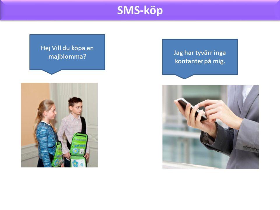 SMS-köp Hej Vill du köpa en majblomma Jag har tyvärr inga kontanter på mig.