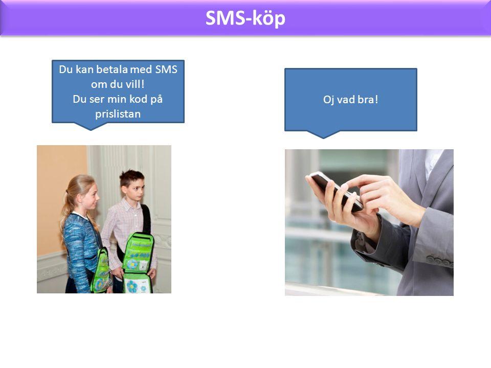 SMS-köp Du kan betala med SMS om du vill! Du ser min kod på prislistan Oj vad bra!