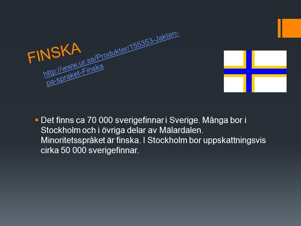 FINSKA  Det finns ca 70 000 sverigefinnar i Sverige.