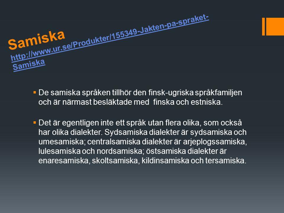 Samiska http://www.ur.se/Produkter/155349-Jakten-pa-spraket- Samiska http://www.ur.se/Produkter/155349-Jakten-pa-spraket- Samiska  De samiska språken tillhör den finsk-ugriska språkfamiljen och är närmast besläktade med finska och estniska.