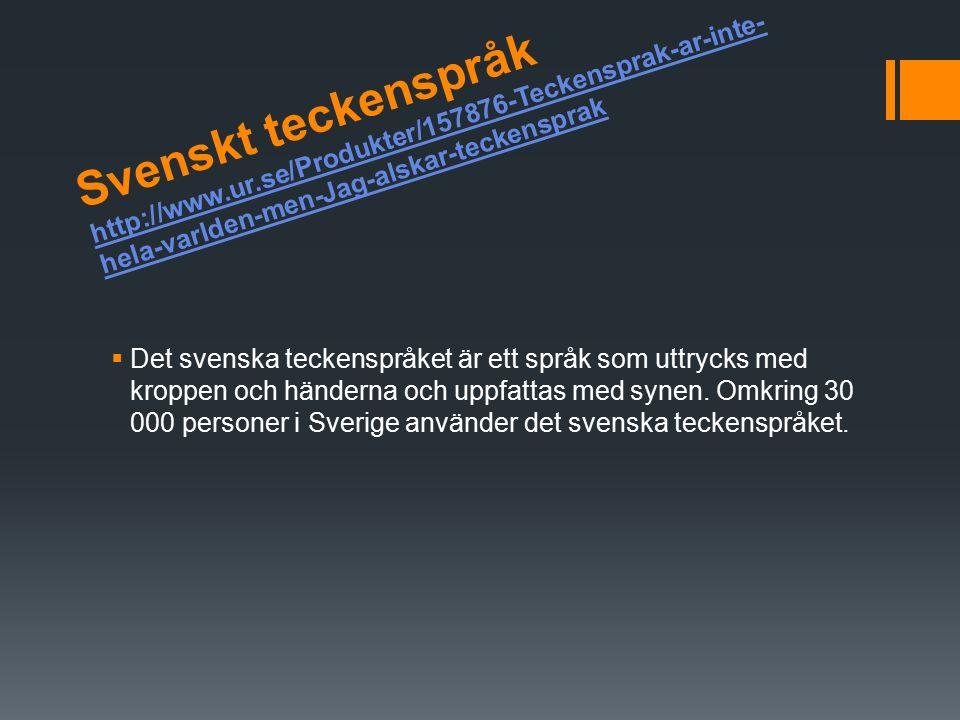Svenskt teckenspråk http://www.ur.se/Produkter/157876-Teckensprak-ar-inte- hela-varlden-men-Jag-alskar-teckensprak http://www.ur.se/Produkter/157876-Teckensprak-ar-inte- hela-varlden-men-Jag-alskar-teckensprak  Det svenska teckenspråket är ett språk som uttrycks med kroppen och händerna och uppfattas med synen.