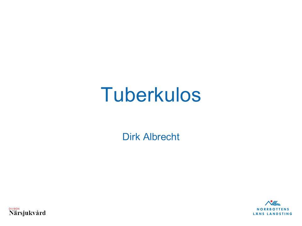 DIVISION Närsjukvård Tuberkulos i Sverige Folkhälsomyndigheten: Jan-jun 2015 392 nya Tb-fall – 6% ökning jmf samma period 2014 – 11% svenskfödda – 14% smittade i Sverige (?) – 3% MDR-Tb (alla importerade), ingen XDR – 43% kvinnor