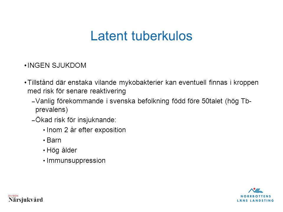 DIVISION Närsjukvård Latent tuberkulos INGEN SJUKDOM Tillstånd där enstaka vilande mykobakterier kan eventuell finnas i kroppen med risk för senare re