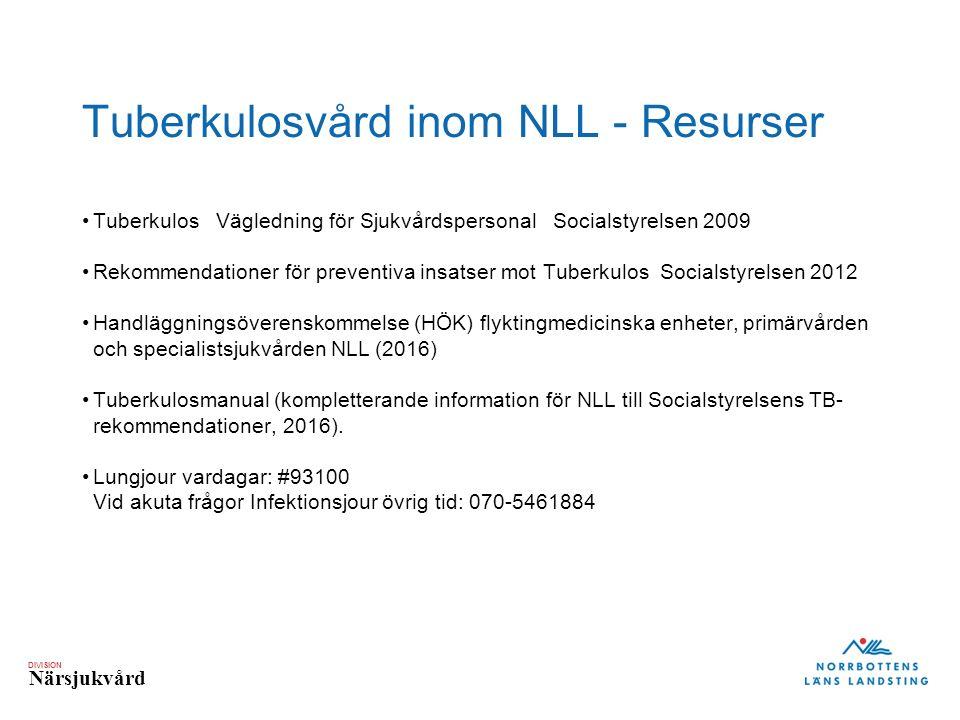 DIVISION Närsjukvård Tuberkulosvård inom NLL - Resurser Tuberkulos Vägledning för Sjukvårdspersonal Socialstyrelsen 2009 Rekommendationer för preventi