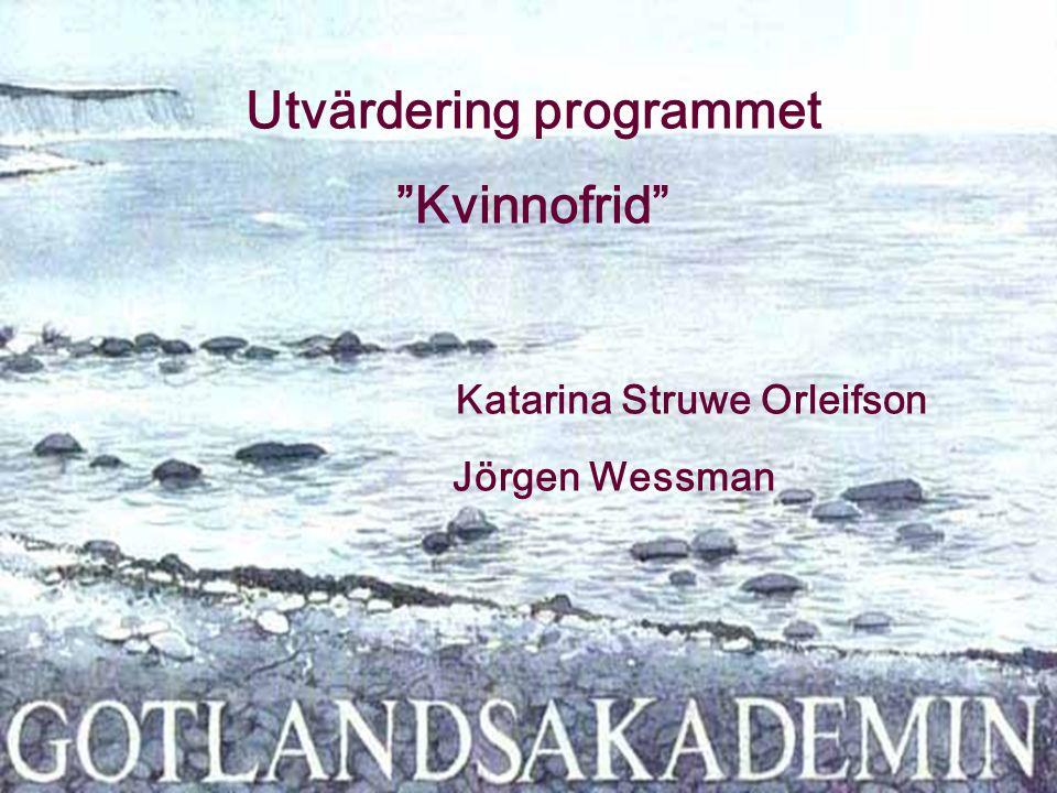 Utvärdering programmet Kvinnofrid Katarina Struwe Orleifson Jörgen Wessman