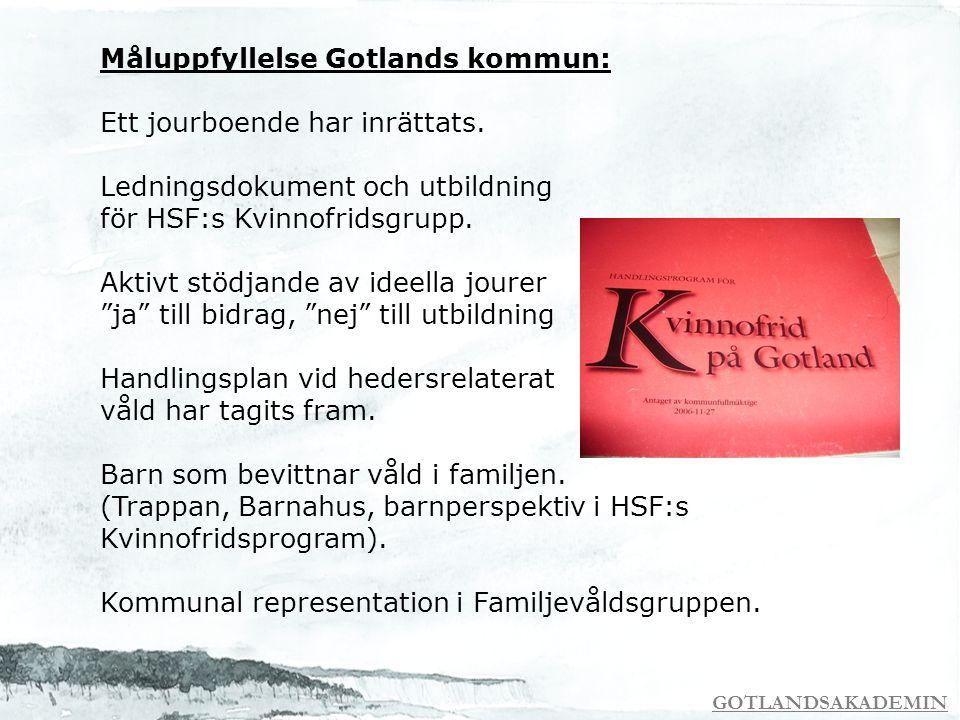 GOTLANDSAKADEMIN Måluppfyllelse Gotlands kommun: Ett jourboende har inrättats. Ledningsdokument och utbildning för HSF:s Kvinnofridsgrupp. Aktivt stöd