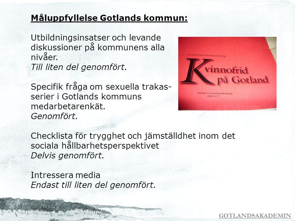 GOTLANDSAKADEMIN Måluppfyllelse Gotlands kommun: Utbildningsinsatser och levande diskussioner på kommunens alla nivåer. Till liten del genomfört. Spec