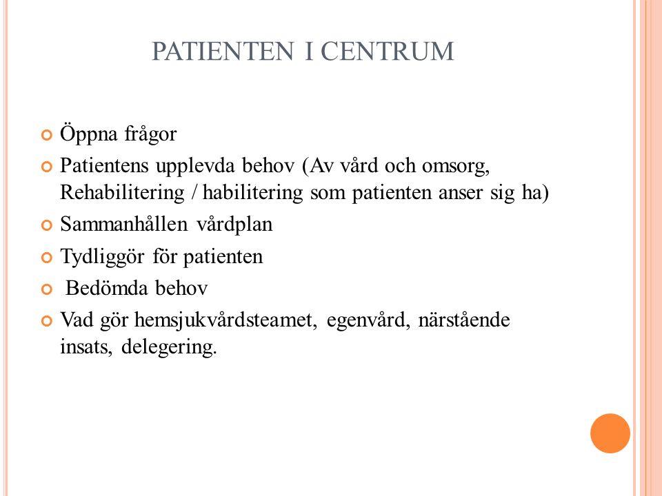 PATIENTEN I CENTRUM Öppna frågor Patientens upplevda behov (Av vård och omsorg, Rehabilitering / habilitering som patienten anser sig ha) Sammanhållen