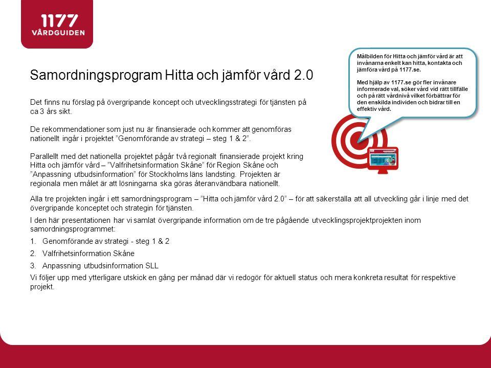 Samordningsprogram Hitta och jämför vård 2.0 Alla tre projekten ingår i ett samordningsprogram – Hitta och jämför vård 2.0 – för att säkerställa att all utveckling går i linje med det övergripande konceptet och strategin för tjänsten.