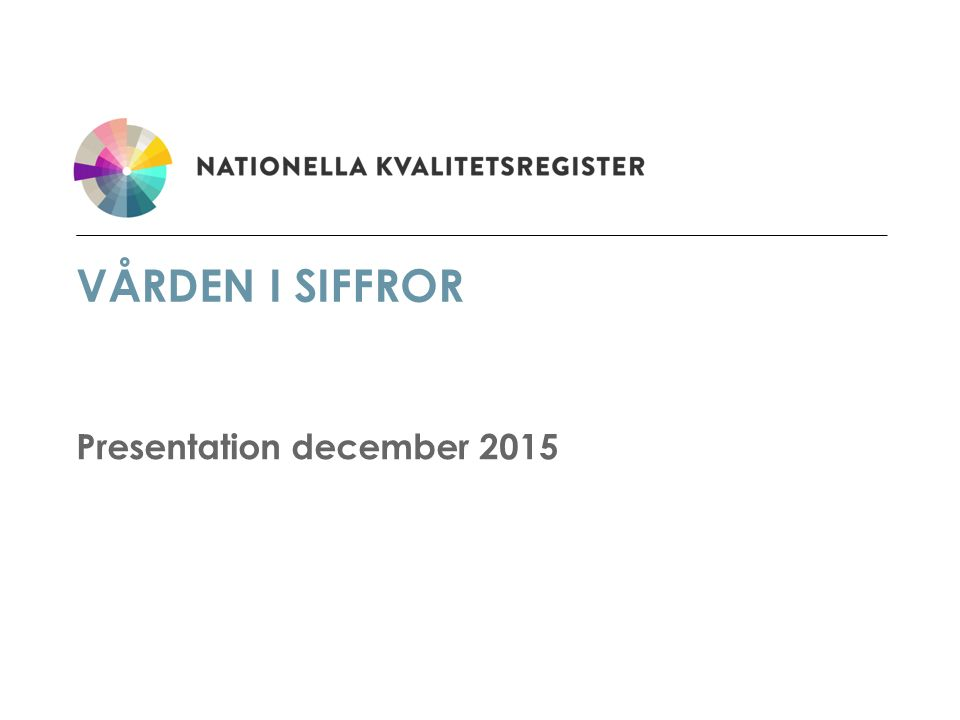 VÅRDEN I SIFFROR Presentation december 2015