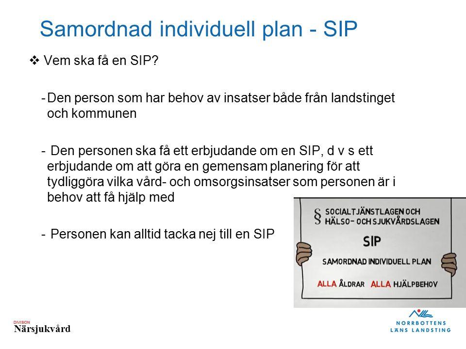 DIVISION Närsjukvård Samordnad individuell plan - SIP  Vem ska få en SIP? -Den person som har behov av insatser både från landstinget och kommunen -