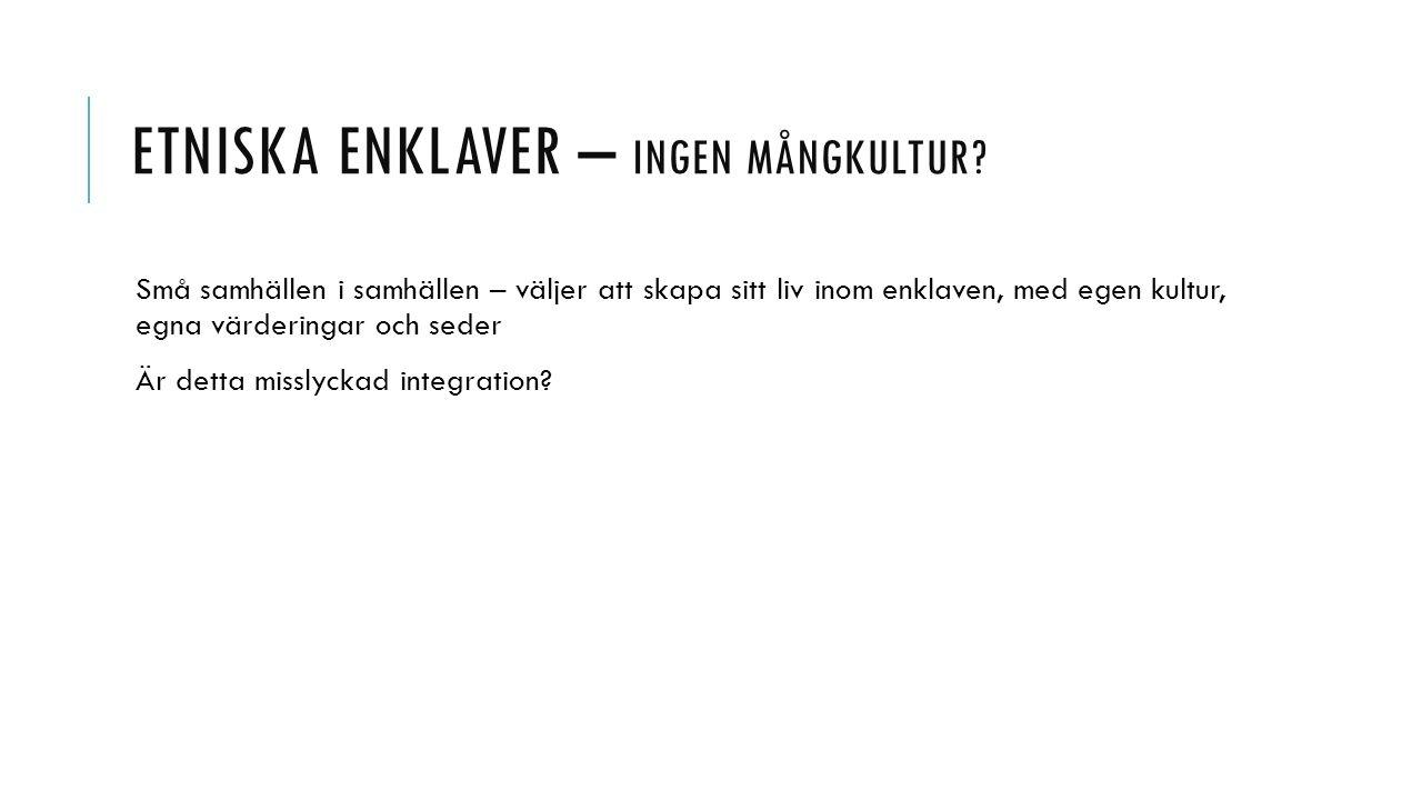 ETNISKA ENKLAVER – INGEN MÅNGKULTUR.