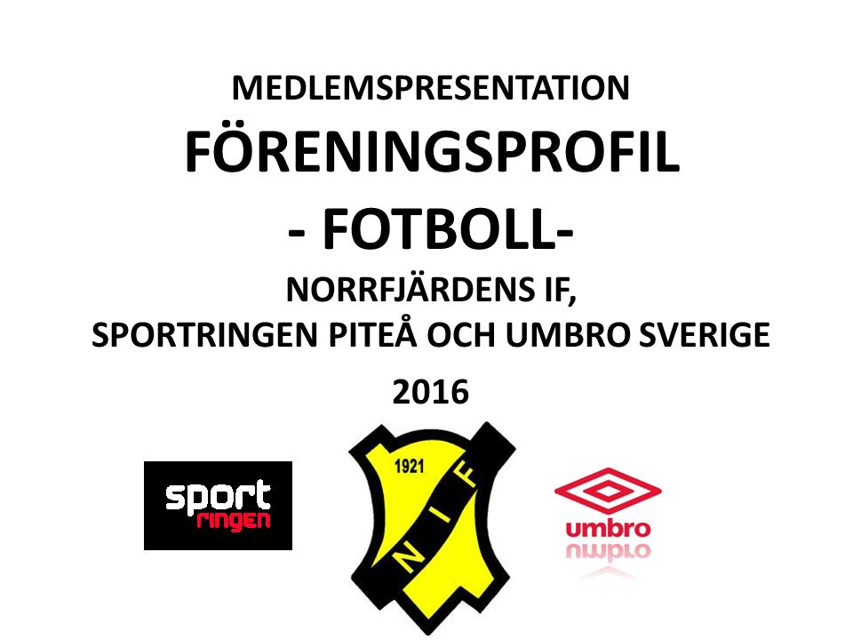 MEDLEMSPRESENTATION FÖRENINGSPROFIL - FOTBOLL- NORRFJÄRDENS IF, SPORTRINGEN PITEÅ OCH UMBRO SVERIGE 2016