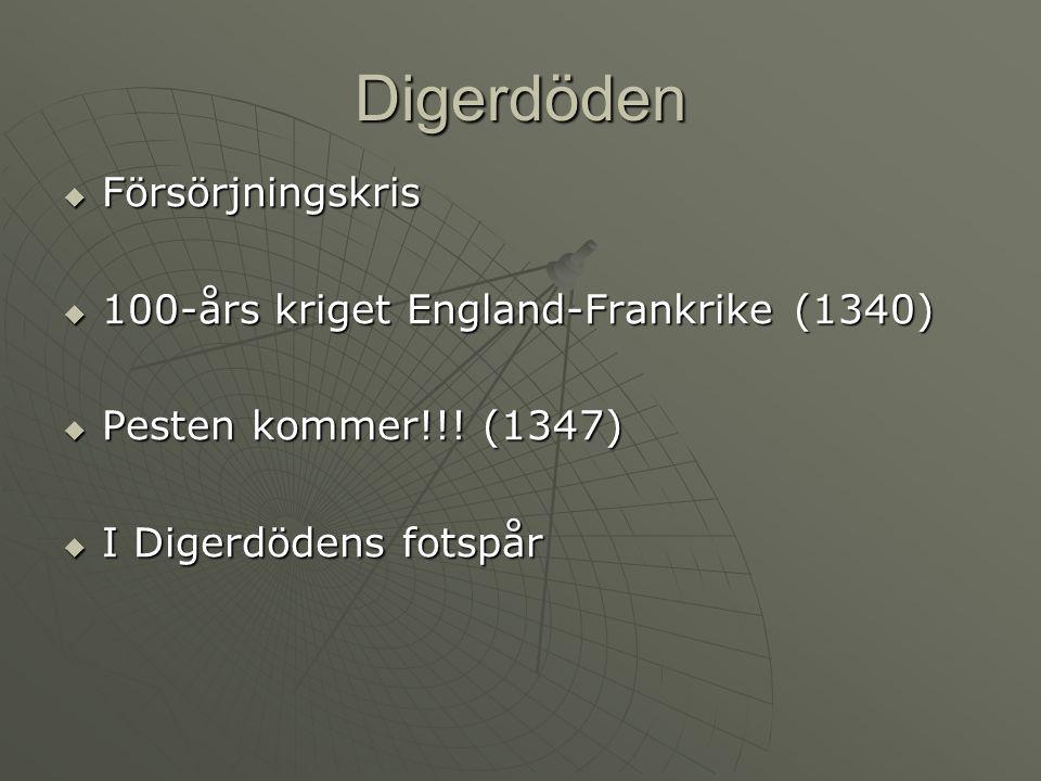 Digerdöden  Försörjningskris  100-års kriget England-Frankrike (1340)  Pesten kommer!!.