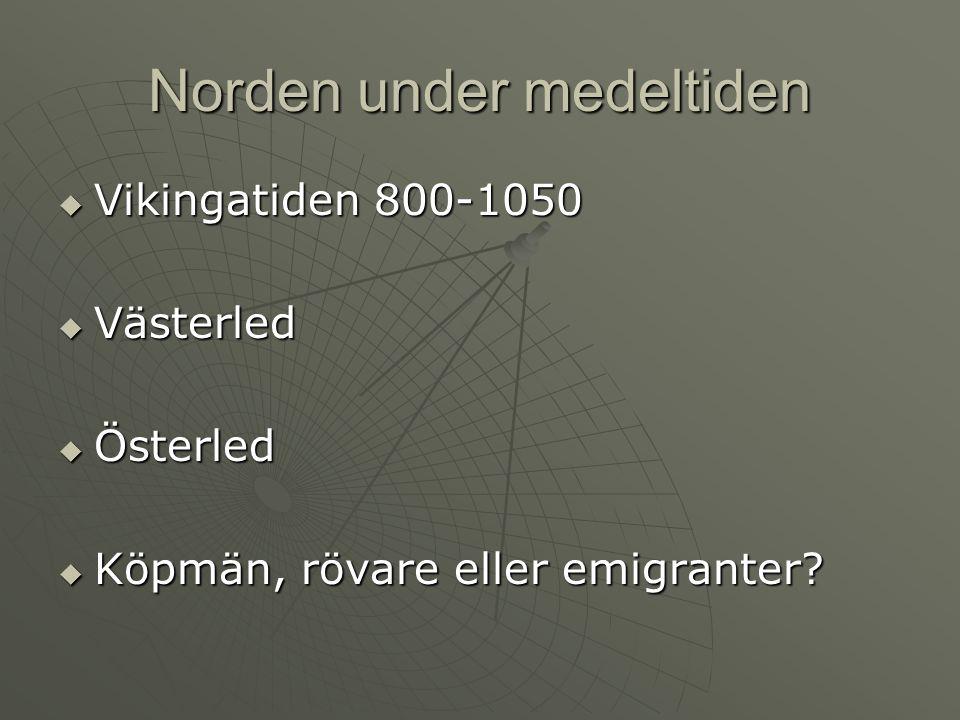 Norden under medeltiden  Vikingatiden 800-1050  Västerled  Österled  Köpmän, rövare eller emigranter?