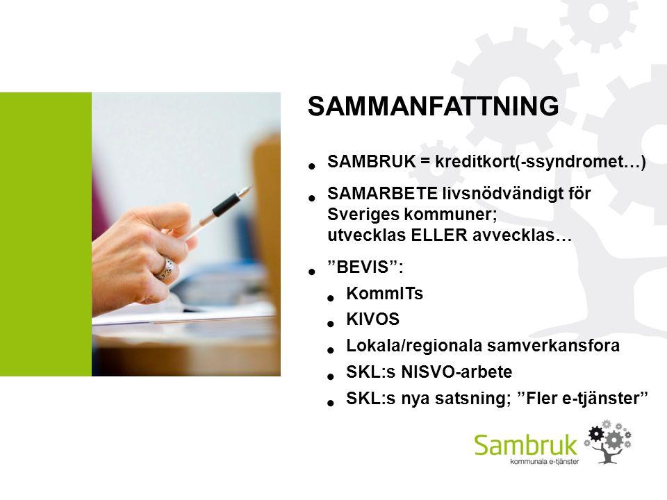 SAMMANFATTNING SAMBRUK = kreditkort(-ssyndromet…) SAMARBETE livsnödvändigt för Sveriges kommuner; utvecklas ELLER avvecklas… BEVIS : KommITs KIVOS Lokala/regionala samverkansfora SKL:s NISVO-arbete SKL:s nya satsning; Fler e-tjänster
