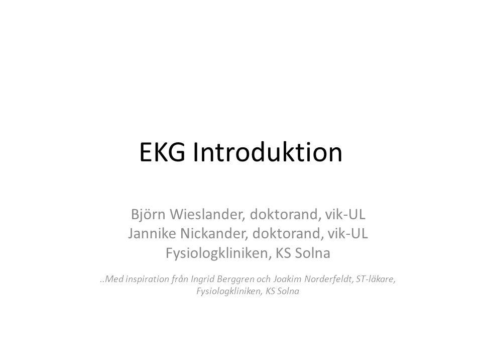 EKG Introduktion Björn Wieslander, doktorand, vik-UL Jannike Nickander, doktorand, vik-UL Fysiologkliniken, KS Solna..Med inspiration från Ingrid Berggren och Joakim Norderfeldt, ST-läkare, Fysiologkliniken, KS Solna