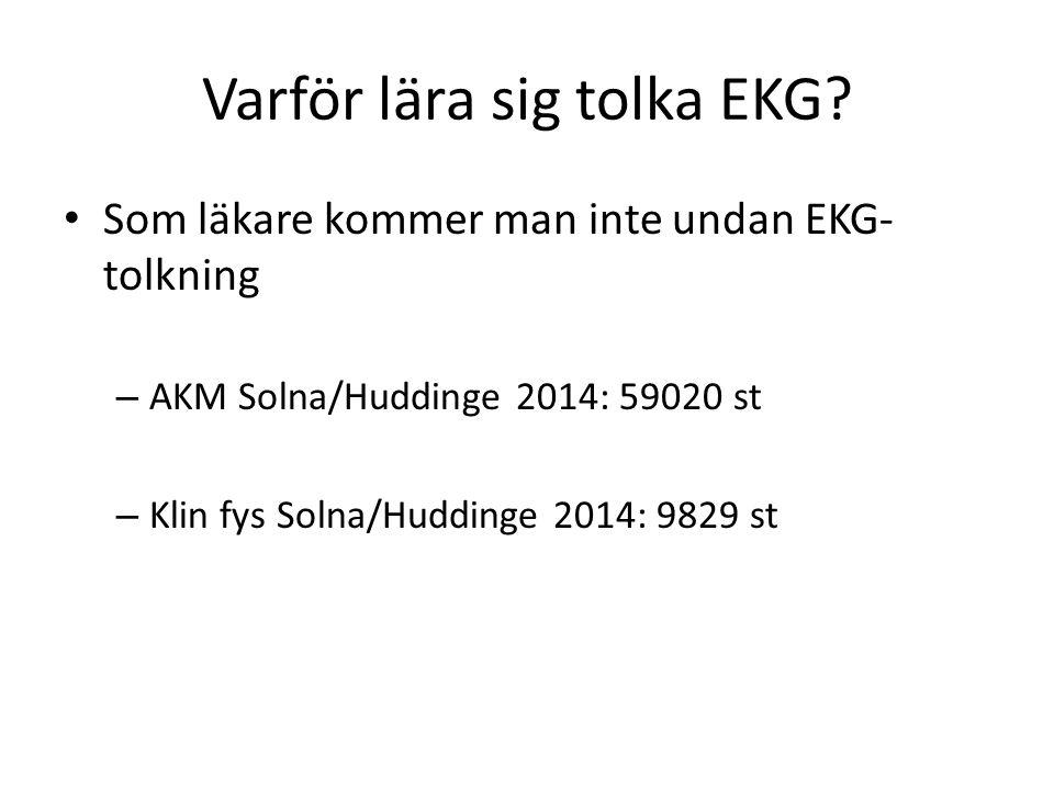 Varför lära sig tolka EKG? Som läkare kommer man inte undan EKG- tolkning – AKM Solna/Huddinge 2014: 59020 st – Klin fys Solna/Huddinge 2014: 9829 st