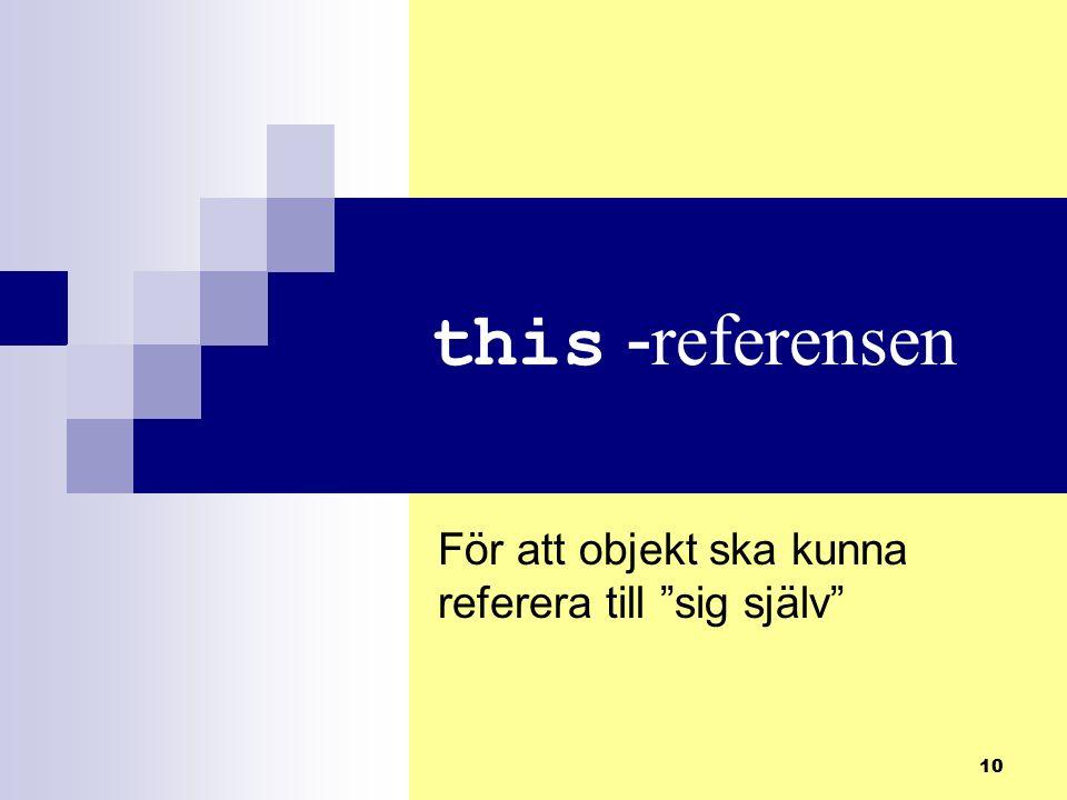 10 this - referensen För att objekt ska kunna referera till sig själv