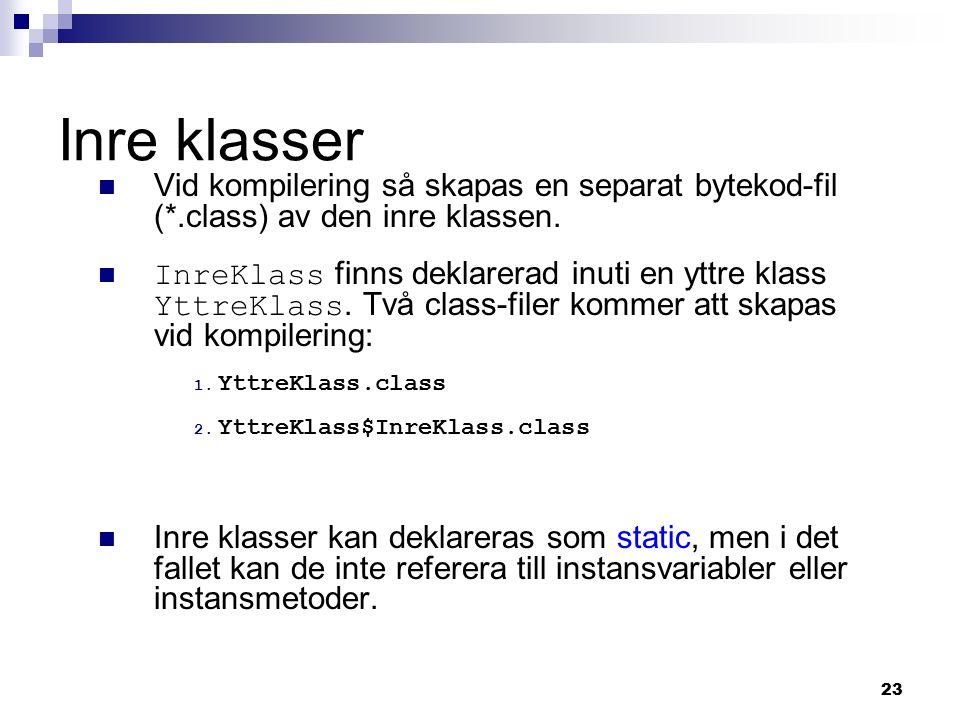 23 Inre klasser Vid kompilering så skapas en separat bytekod-fil (*.class) av den inre klassen.