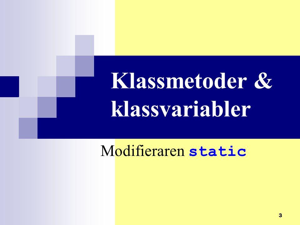 4 Klassmetoder (=statiska metoder) kan anropas genom att använda klassnamnet – Inte objektnamnet T ex metoderna i Math -klassen är statiska: Math.floor(2.39);//Ger 2.0 För att skapa en klassmetod eller klassvariabel så skriver man static -modifieraren i metoddefinitionen