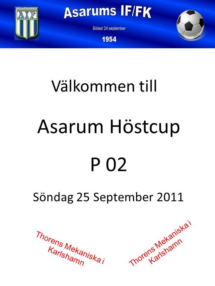 Söndag 25 September 2011 Välkommen till Asarum Höstcup P 02 Thorens Mekaniska i Karlshamn