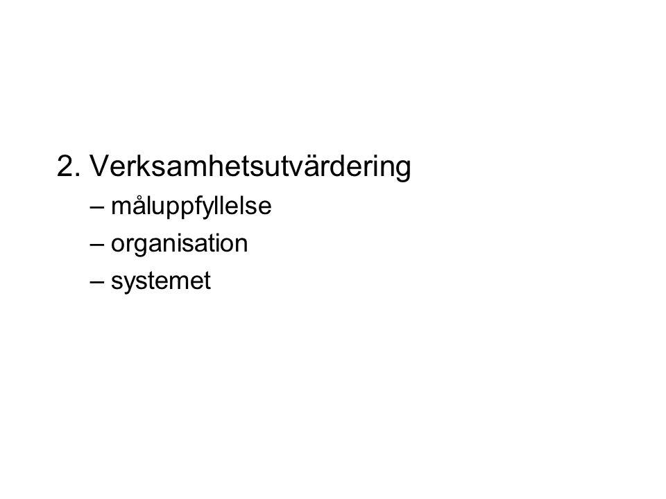 2. Verksamhetsutvärdering –måluppfyllelse –organisation –systemet