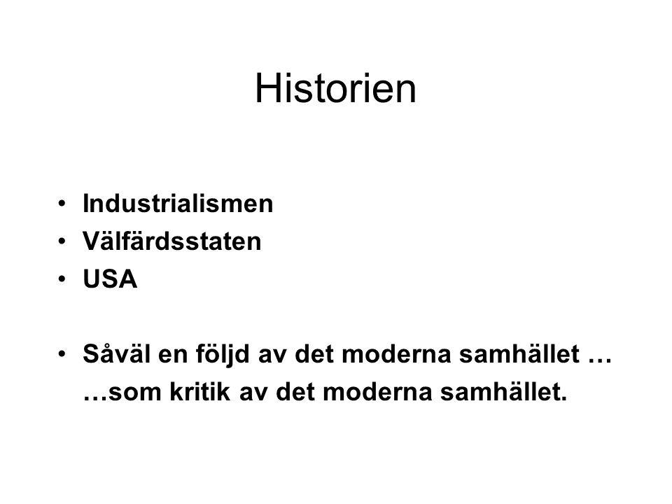Historien Industrialismen Välfärdsstaten USA Såväl en följd av det moderna samhället … …som kritik av det moderna samhället.