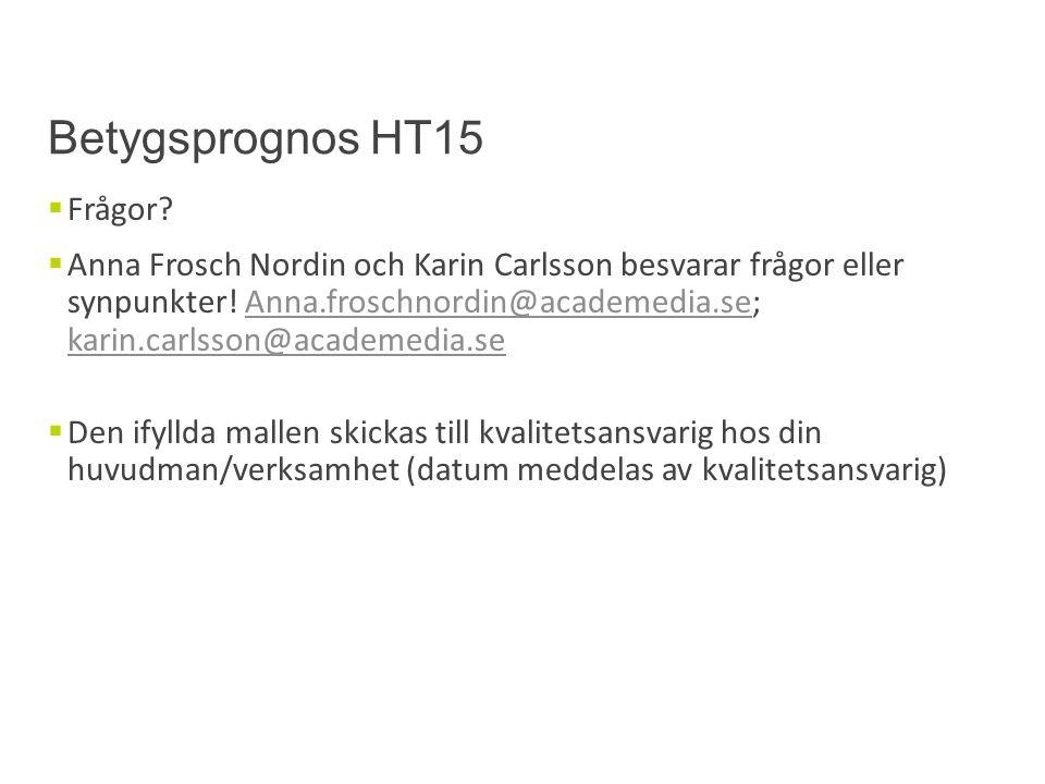Betygsprognos HT15  Frågor?  Anna Frosch Nordin och Karin Carlsson besvarar frågor eller synpunkter! Anna.froschnordin@academedia.se; karin.carlsson